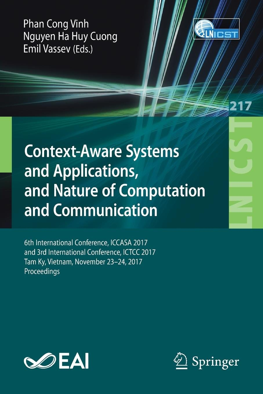Context-Aware Systems and Applications, and Nature of Computation and Communication: 6th International Conference, ICCASA 2017, and 3rd International ... and Telecommunications Engineering) ebook