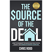 The Source Of The Deal: How to Dominate the Wholesale Real Estate Market and Generate Massive Cashflow (English Edition)