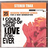 I Could Sing of Your Love Forever: 25 Modern Worship Songs for a New Generation 2-CD STEREO TRAX