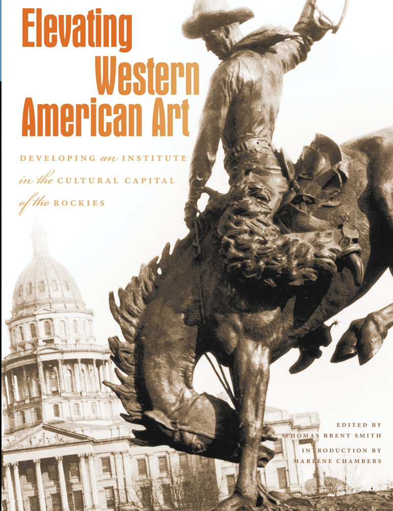 Elevating Western American Art: Developing an Institute in the Cultural Capital of the Rockies (Western Passages)