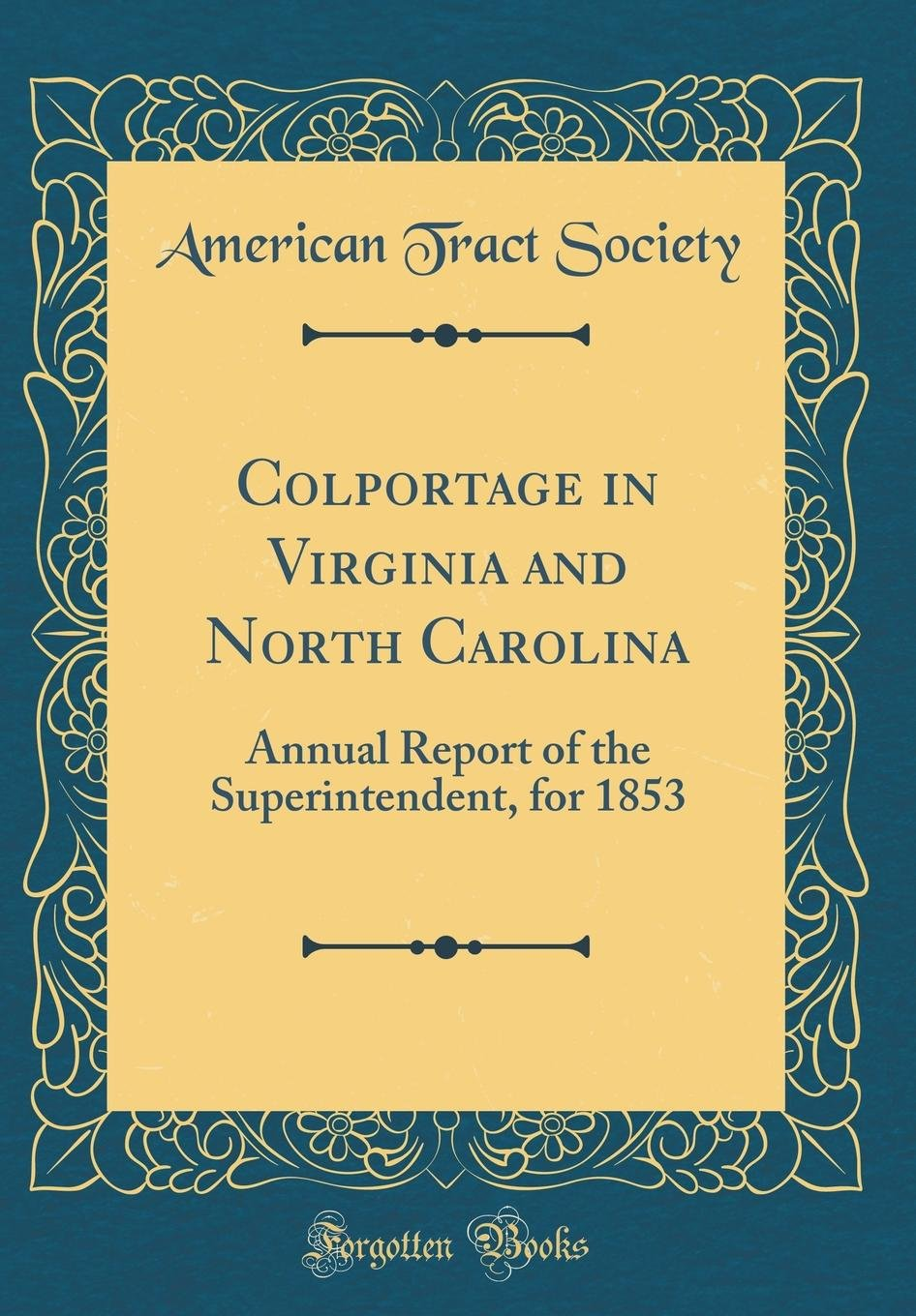 Read Online Colportage in Virginia and North Carolina: Annual Report of the Superintendent, for 1853 (Classic Reprint) PDF
