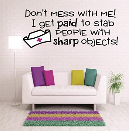 Dont Mess With Me I Get Paid To Stab People With Sharp Objects