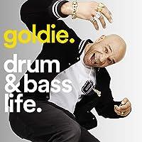 Goldie - Drum & Bass Life [Explicit]
