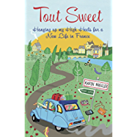 Tout Sweet: Hanging up my High Heels for a New Life in France (English Edition)