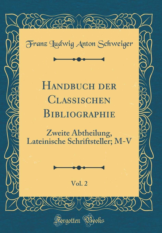 Download Handbuch der Classischen Bibliographie, Vol. 2: Zweite Abtheilung, Lateinische Schriftsteller; M-V (Classic Reprint) (German Edition) pdf