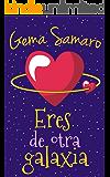 Eres de otra galaxia (Spanish Edition)