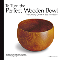 To Turn the Perfect Wooden Bowl: The Lifelong Quest of Bob Stocksdale (English Edition)