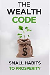 The Wealth Code: Small Habits To Prosperity (Self Help Success Book 3) Kindle Edition