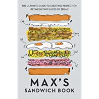 Max's Sandwich Book: The Perfect Stocking Filler for the Sandwich Lover in Your Life (even if that's you)