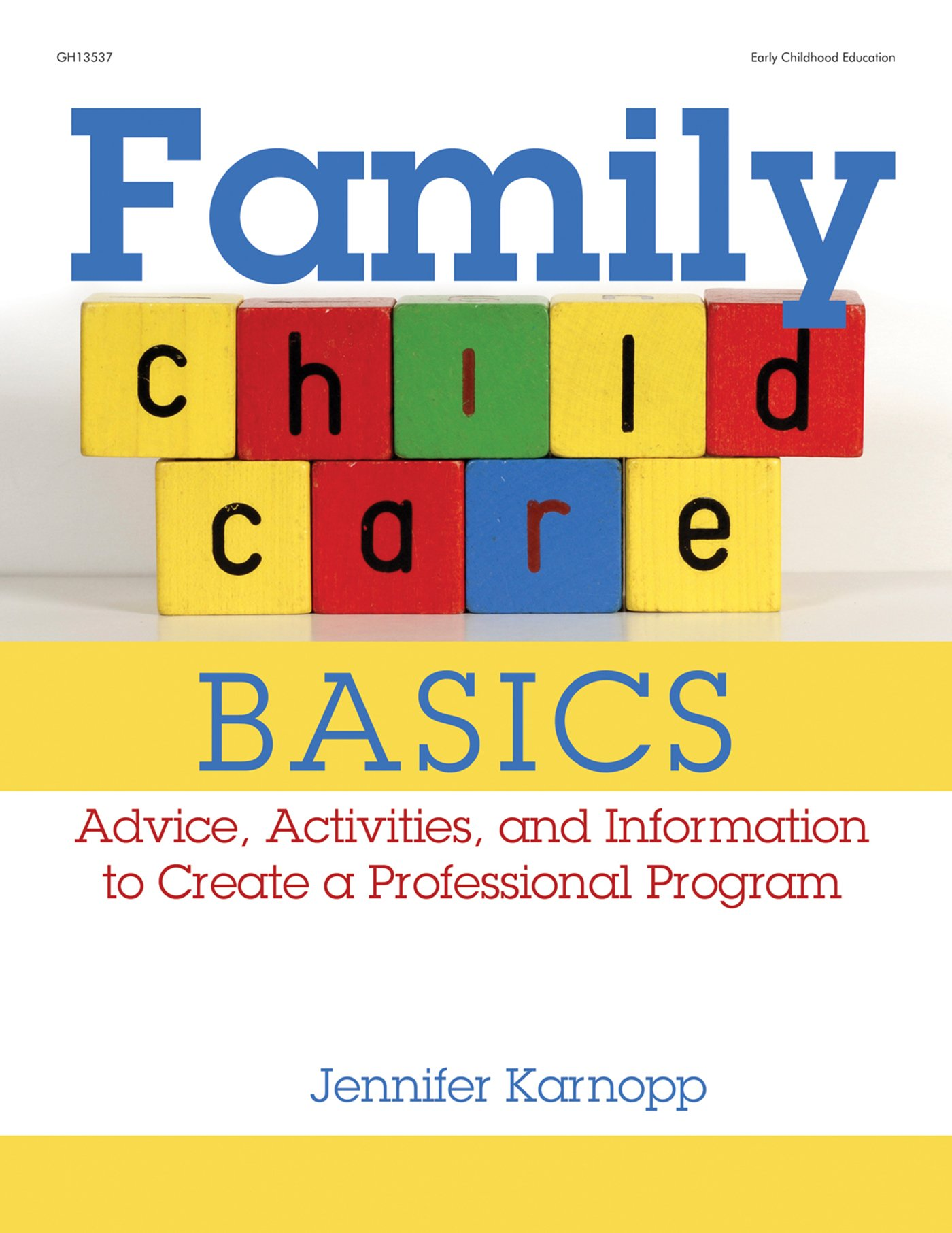 Family Child Care Basics: Advice, Activities, and Information to Create a Professional Program