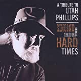Singing Through the Hard Times: A Tribute to Utah Phillips