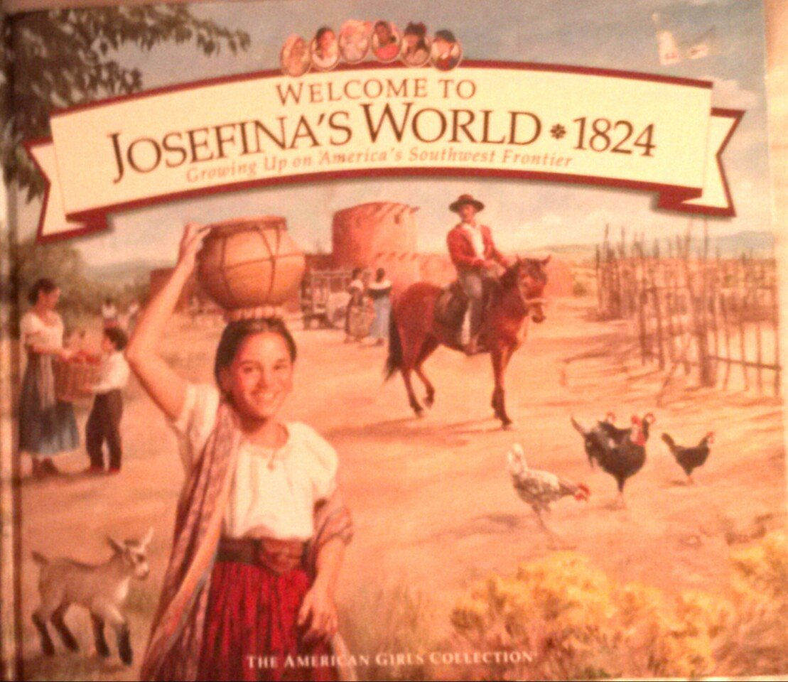Welcome to Josefina's World 1824: Growing Up on America's Southwest  Frontier (American Girl Collection): Yvette Lapierre, Peg Ross, Jodi Evert,  ...