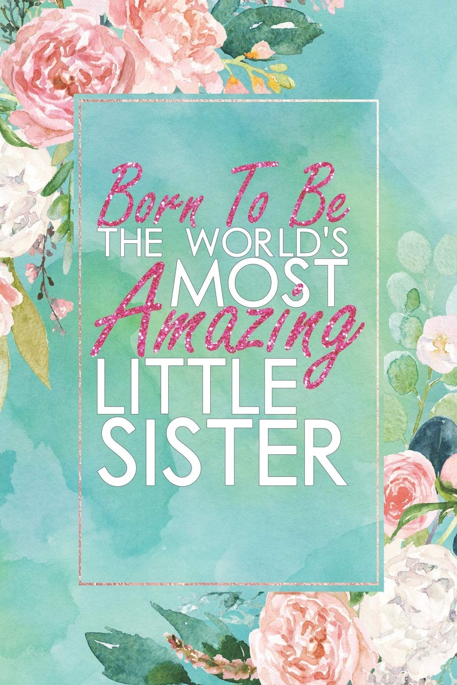 Born To Be The World's Most Amazing Little Sister: An 12