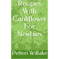 Recipes With  Cauliflower For Newbies (English Edition)