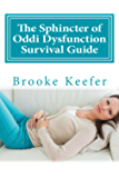 The Sphincter of Oddi Dysfunction Survival Guide: The Ultimate Resource for Diagnosis, Treatment, and Living Well with SOD