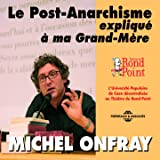Le post-anarchisme expliqué à ma grand-mère (En public au Théâtre du Rond-Point)