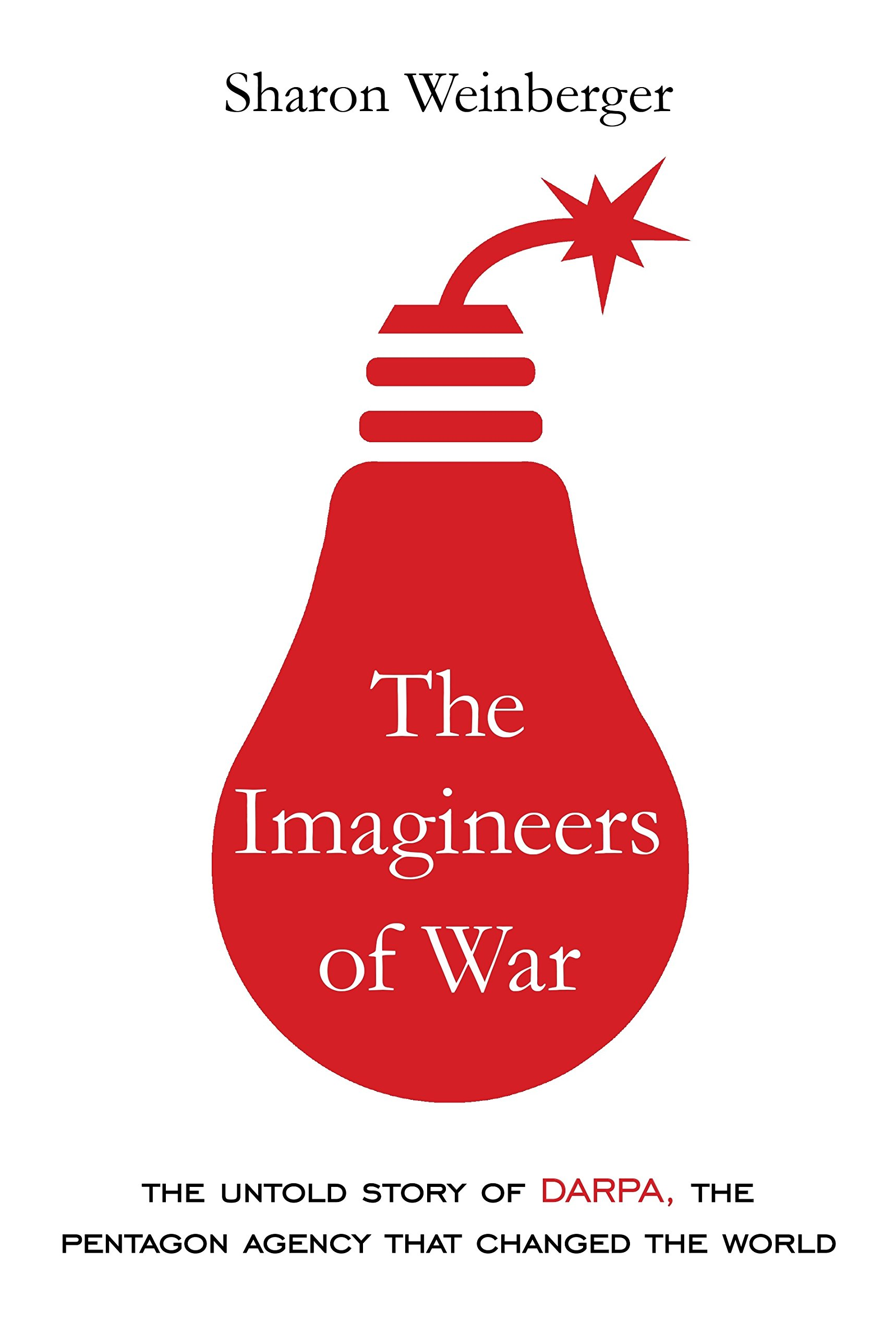 The imagineers of war the untold story of darpa the pentagon the imagineers of war the untold story of darpa the pentagon agency that changed the world sharon weinberger 9780385351799 amazon books fandeluxe Gallery