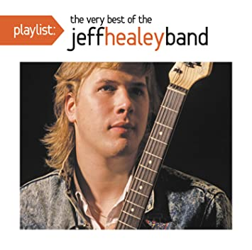 The Jeff Healey Band - Playlist: The Very Best Of The Jeff Healey ...