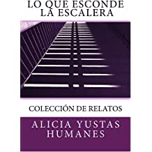 Lo que esconde la escalera: (colección de relatos) (Spanish Edition) May 30, 2016