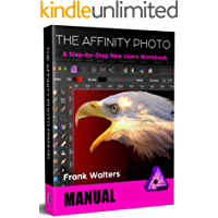 The Affinity Photo Manual: A Step-by-Step New Users Workbook book cover