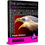 The Affinity Photo Manual: A Step-by-Step New Users Workbook