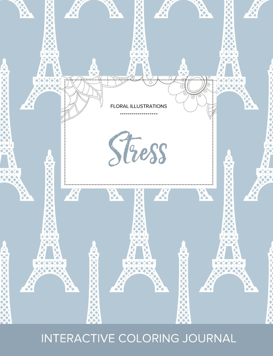 Download Adult Coloring Journal: Stress (Floral Illustrations, Eiffel Tower) PDF
