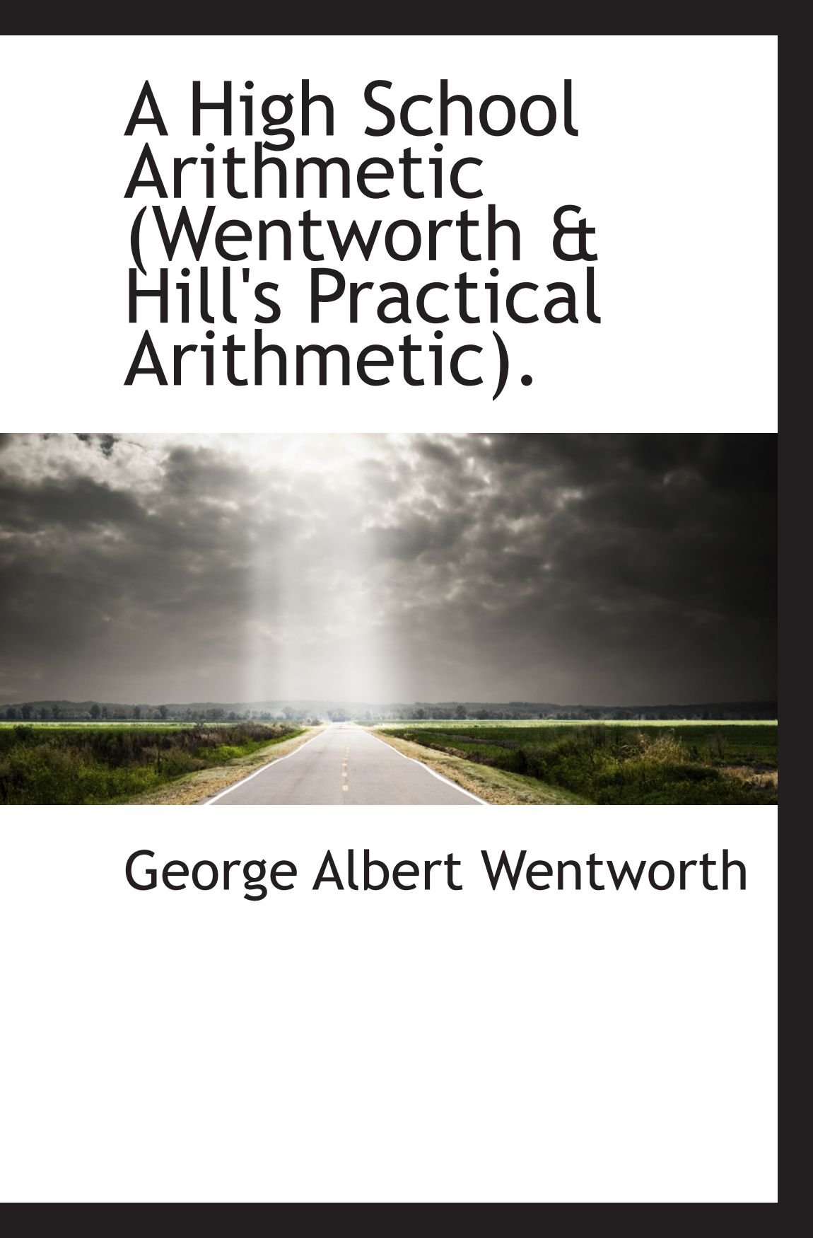 A High School Arithmetic (Wentworth & Hill's Practical Arithmetic). pdf
