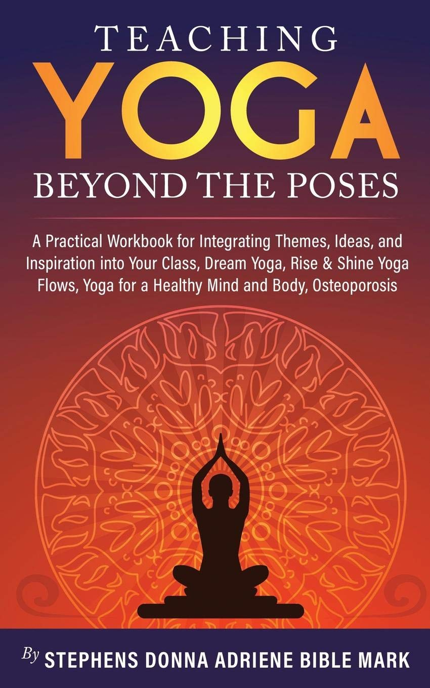 Amazon.com: Teaching Yoga Beyond The Poses: A Practical ...