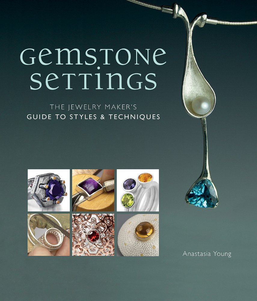 Gemstone Settings: The Jewelry Maker's Guide to Styles & Techniques