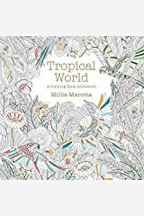 Tropical World: A Coloring Book Adventure (A Millie Marotta Adult Coloring Book) Paperback