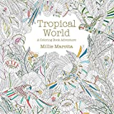 Tropical World A Coloring Book Adventure Millie Marotta Adult