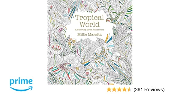 Tropical World A Coloring Book Adventure Millie Marotta Adult 9781454709138 Amazon Books Curious Creatures