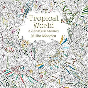 Tropical World: A Coloring Book Adventure (A Millie Marotta Adult Coloring Book)