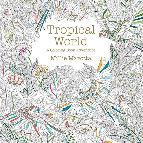 Tropical World: A Coloring Book Adventure (A Millie Marotta Adult Coloring Book) cover