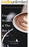 Frappe, Scones & The Boy I Love