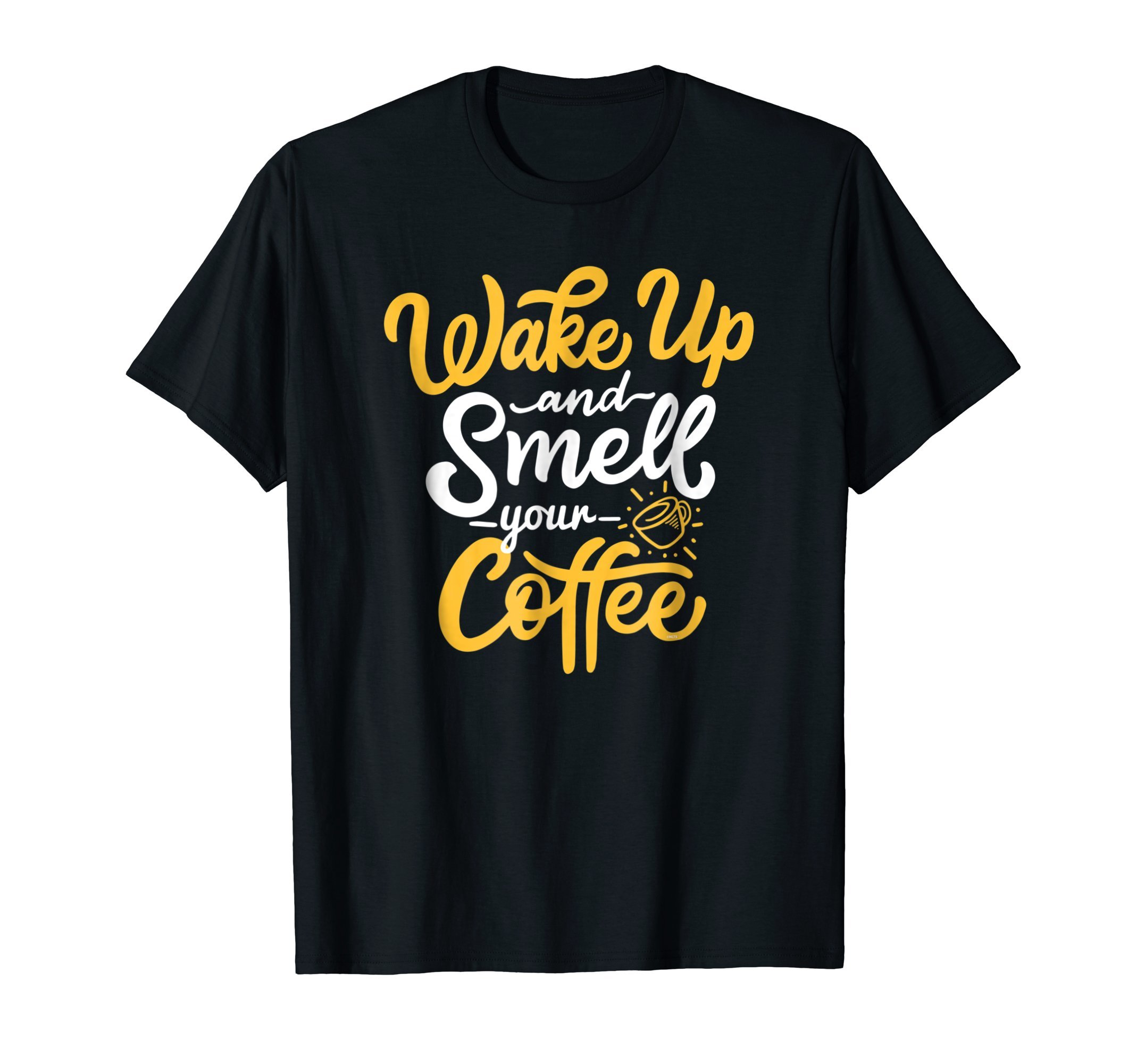 Wake-up-and-smell-your-coffee-Funny-Humor-T-Shirt-Tee-Gift
