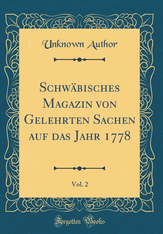 Download Schwäbisches Magazin von Gelehrten Sachen auf das Jahr 1778, Vol. 2 (Classic Reprint) (German Edition) pdf