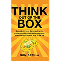 Think Out of The Box: Generate Ideas on Demand, Improve Problem Solving, Make Better Decisions, and Start Thinking Your Way to the Top (Power-Up Your Brain)