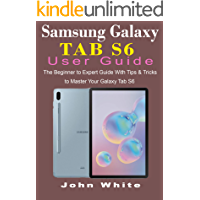 SAMSUNG GALAXY TAB S6 USER GUIDE: The Beginner to Expert Guide with Tips and Tricks to Master Your Galaxy Tab S6 (English Edition)