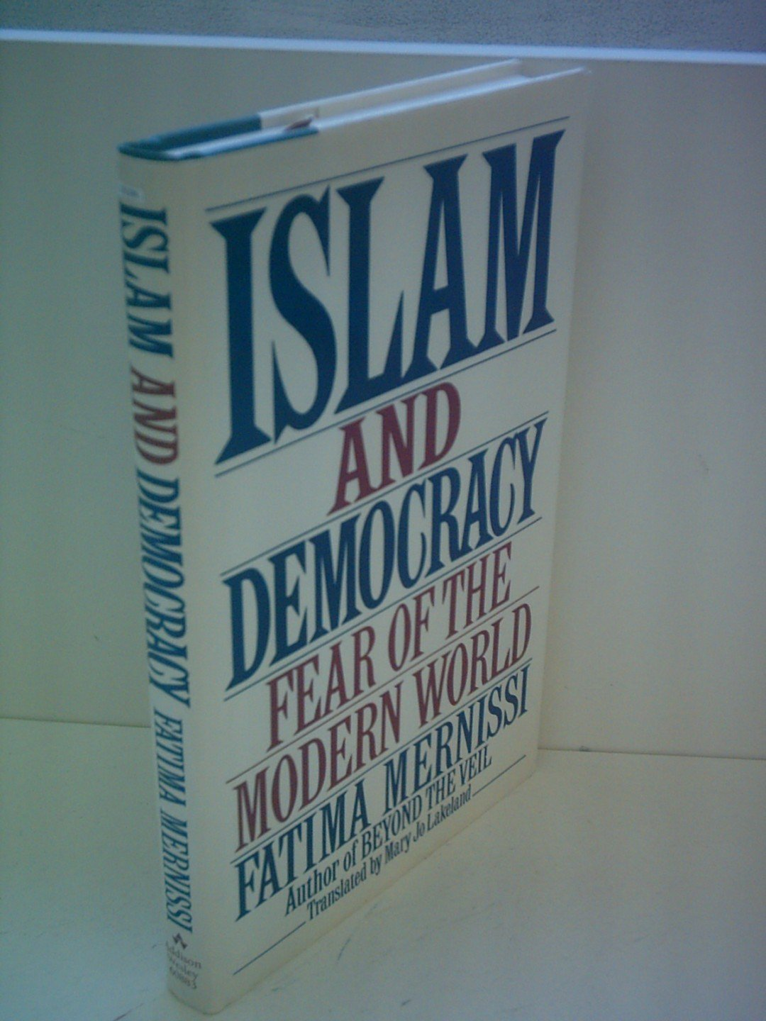 Islam And Democracy: Fear Of The Modern World, Mernissi, Fatima