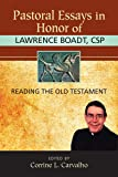 Pastoral Essays in Honor of Lawrence Boadt, CSP: Reading the Old Testament