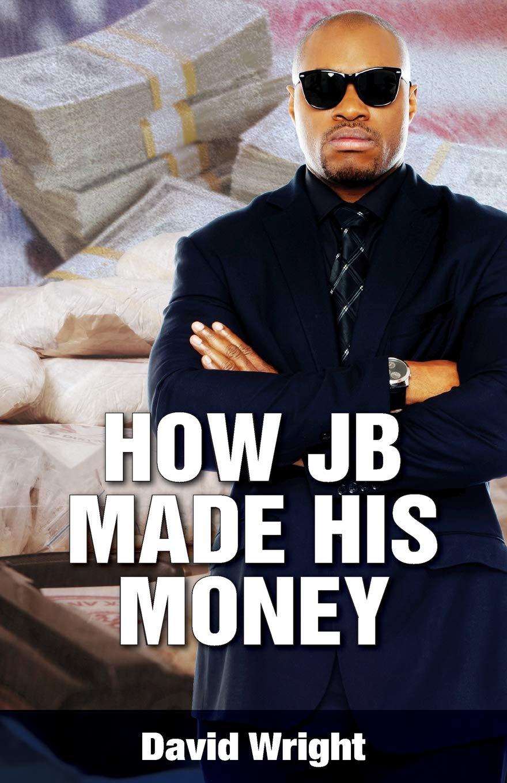 Amazon.com: How Jb Made His Money (9781946818089): David ...