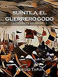 Suintila, El Guerrero Godo (La Ciudad de Recaredo nº 1)