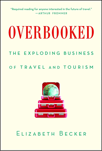 Overbooked The Exploding Business Of Travel And Tourism Kindle Edition By Becker Elizabeth Politics Social Sciences Kindle Ebooks Amazon Com