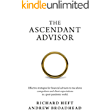 The Ascendant Advisor: Effective strategies for financial advisors to rise above competitors and client expectations in…