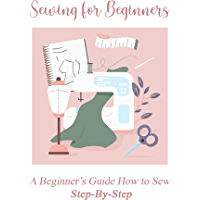 Sewing for Beginners: A Beginner's Guide How to Sew Step-By-Step: How to Sew (English Edition)