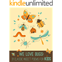 We Love Bugs: Classic Poems for Children of All Ages (We Love Poetry Book 1)