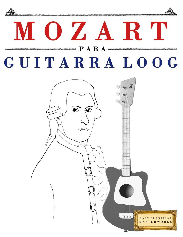 Mozart para Guitarra Loog: 10 Piezas Fáciles para Guitarra Loog ...