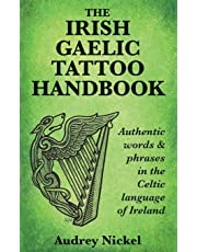 The Irish Gaelic Tattoo Handbook: Authentic Words and Phrases in the Celtic Language of Ireland