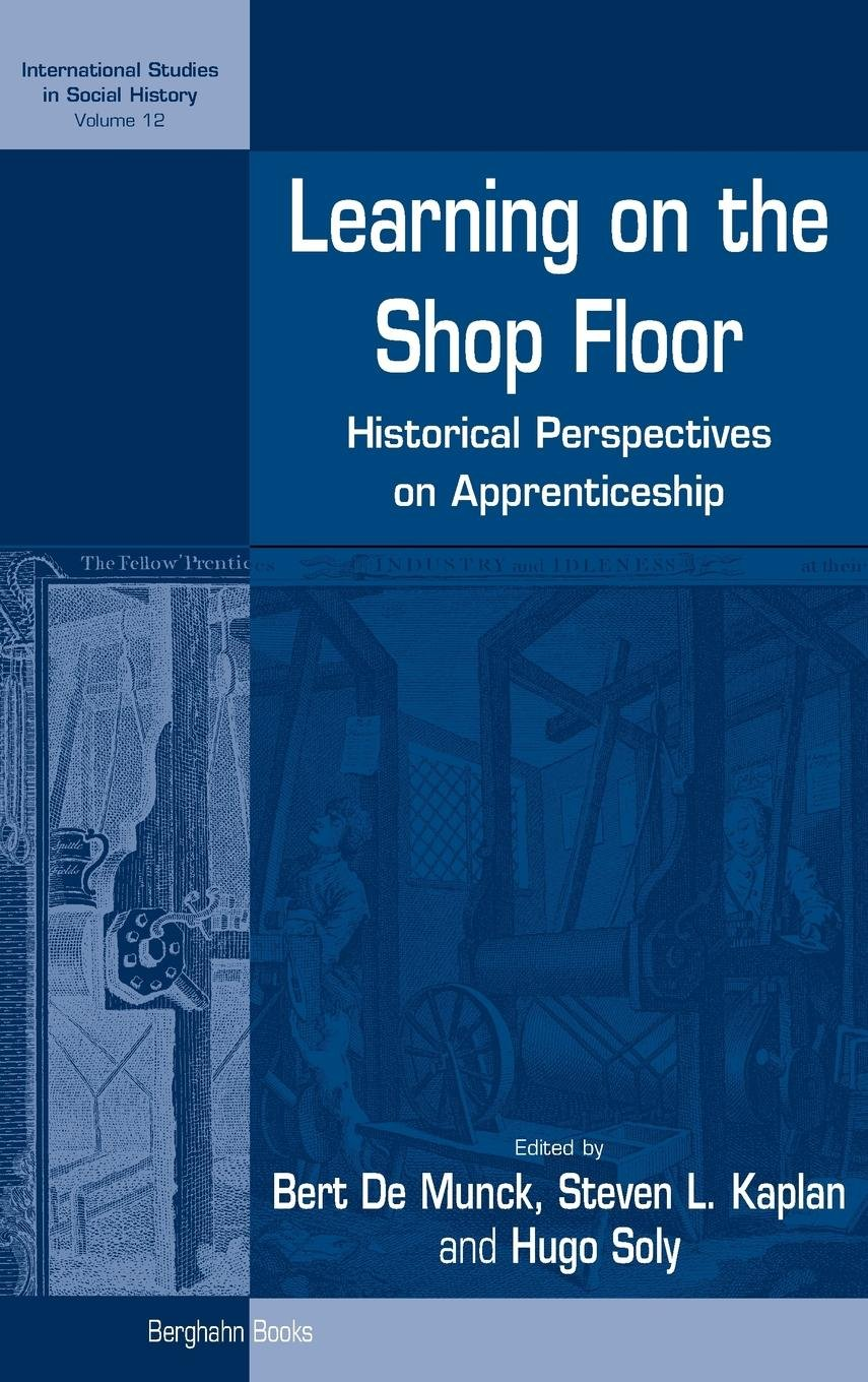 Learning on the Shop Floor: Historical Perspectives on Apprenticeship (International Studies in Social History) pdf